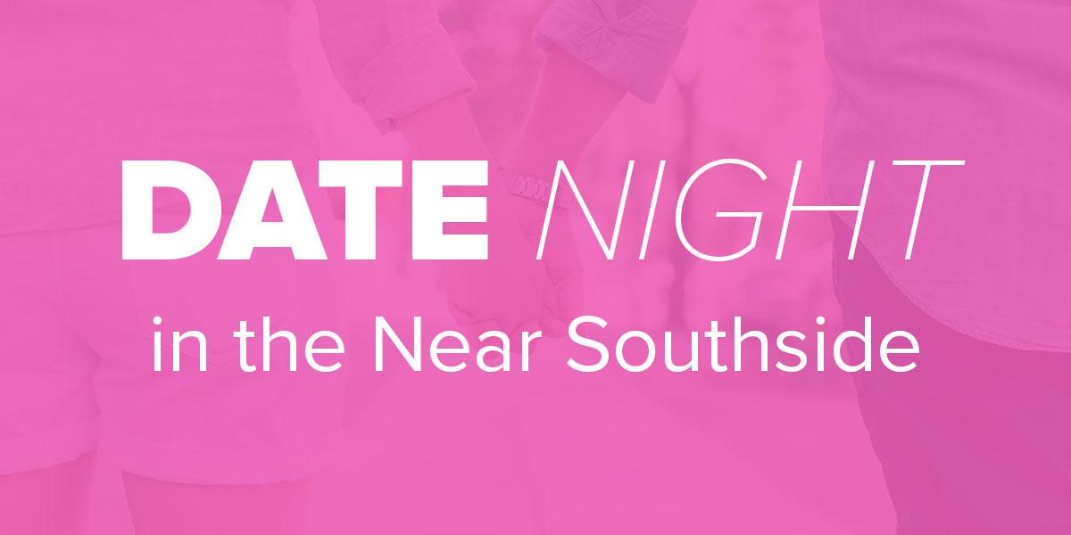 Date Night in the Near Shouthside Trinity Metro Blog