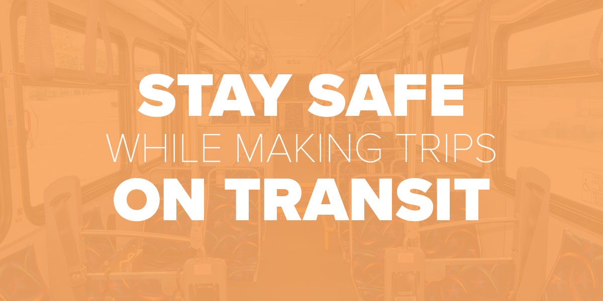 Stay safe while making trips on transit. Trinity Metro Blog