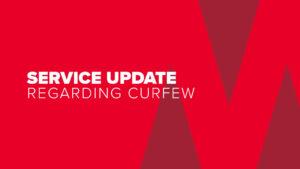 Service Update Regarding Curfew