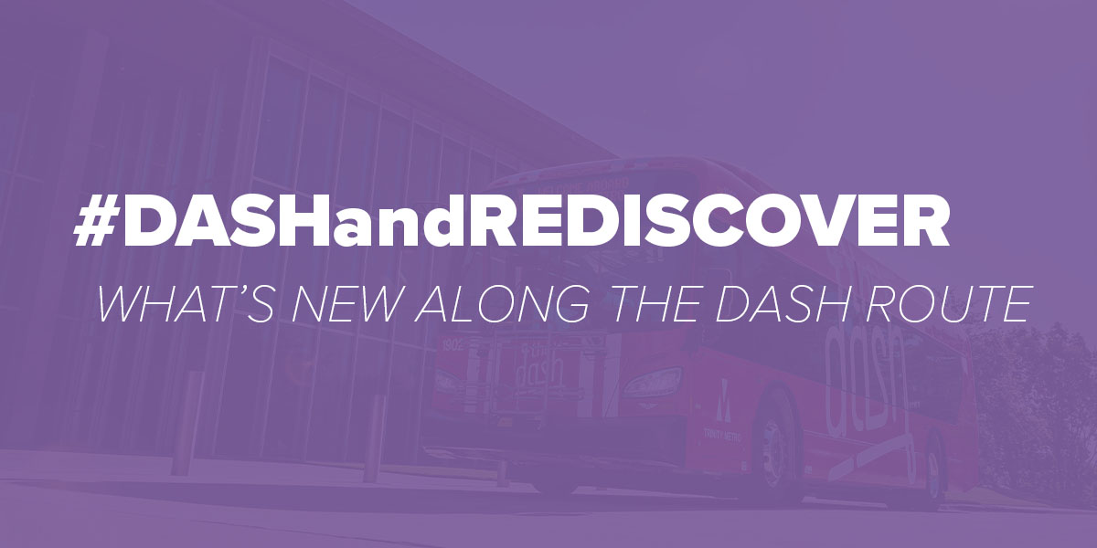 Dash and Rediscover what's new along the dash route. Trinity Metro blog.