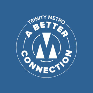 Trinity Metro Newsletter A Better Connection
