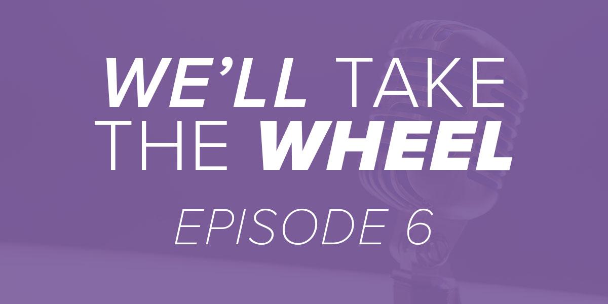 We'll Take the Wheel Episode 6. Trinity Metro Blog.
