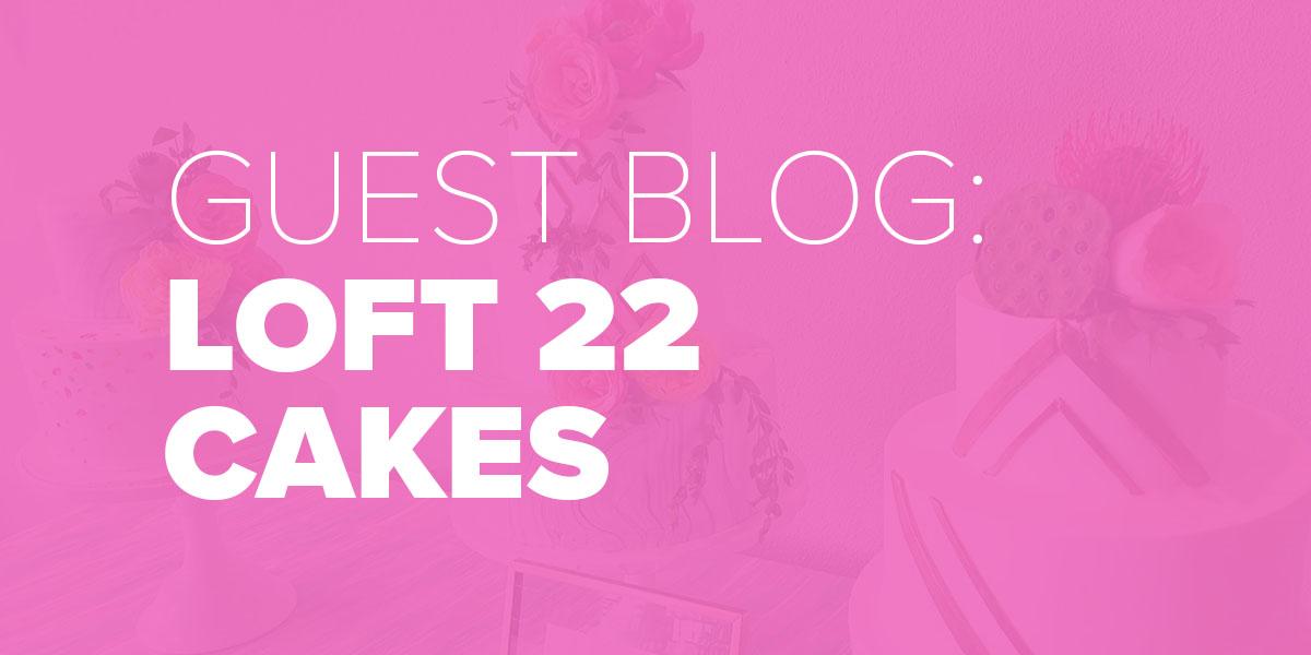 Trinity Metro Blog. Guest Blog Loft 22 Cakes.