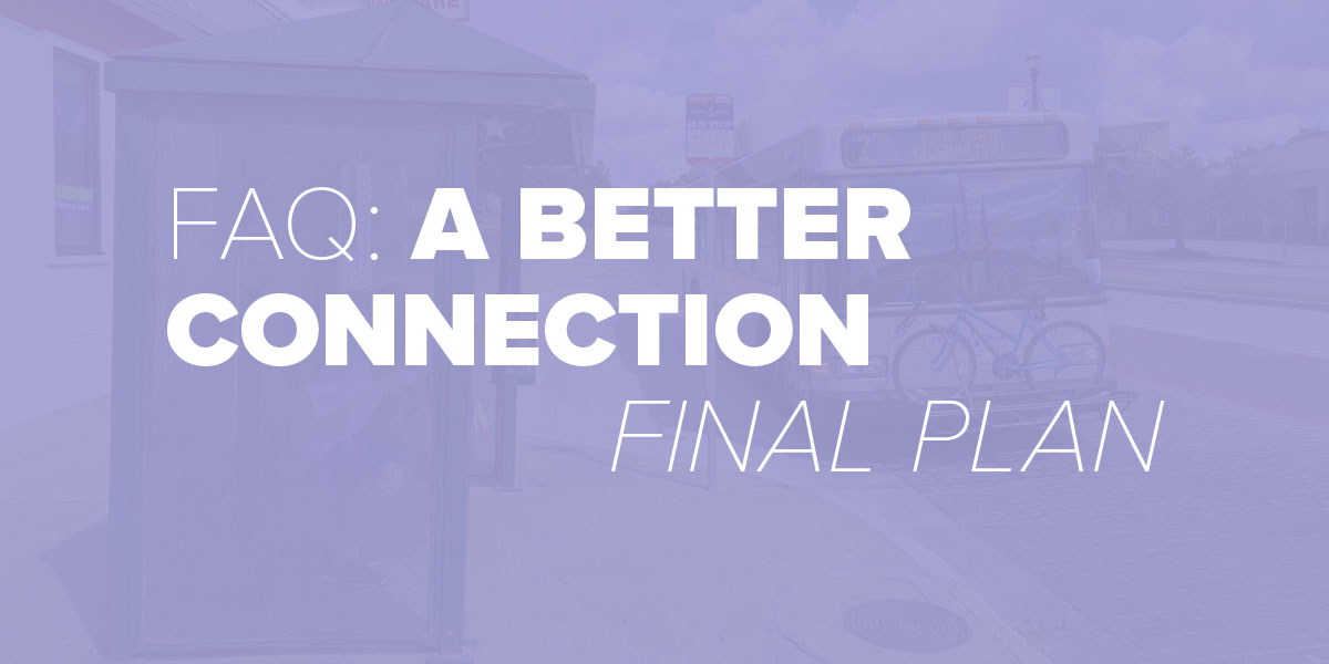Trinity Metro Blog. A Better Connection Frequently Asked Questions