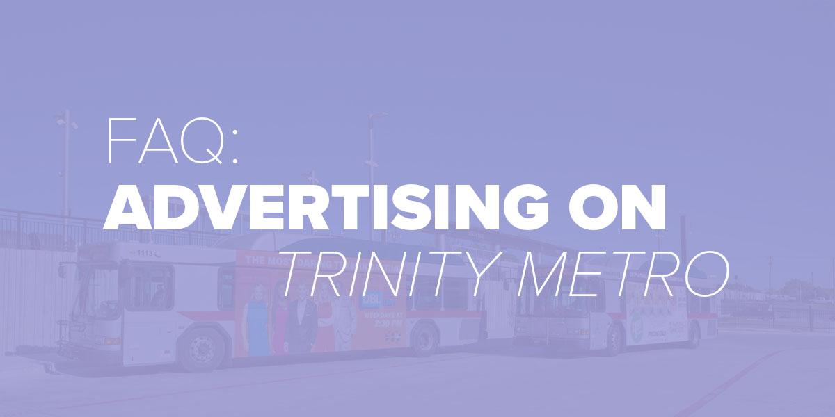 Trinity Metro Blog: FAQ Advertising on Trinity Metro