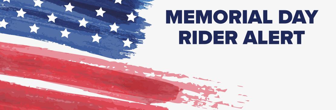 Rider alert: Memorial Day