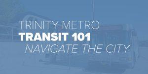 Trinity Metro Blog. Transit 101 Navigate the City